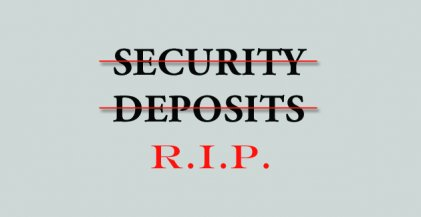 the words security deposits RIP with red lines through the words security deposits